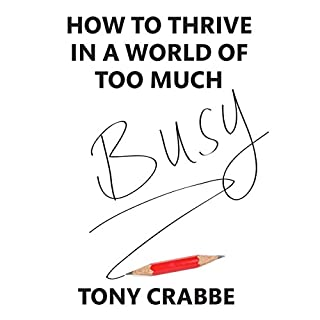 Busy     How to thrive in a world of too much              By:                                                                                                                                 Tony Crabbe                               Narrated by:                                                                                                                                 Tony Crabbe                      Length: 8 hrs and 17 mins     84 ratings     Overall 4.6