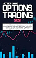 Options Trading 2021: The best trading strategies with all the advanced tactics, maximize profit and build a passive income for a living. Learn Risk management and technical analysis