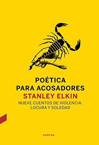 Poética para acosadores: Nueve cuentos de violencia, locura y soledad