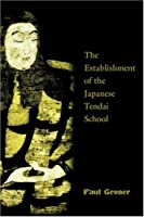 Saicho: The Establishment of the Japanese Tendai School