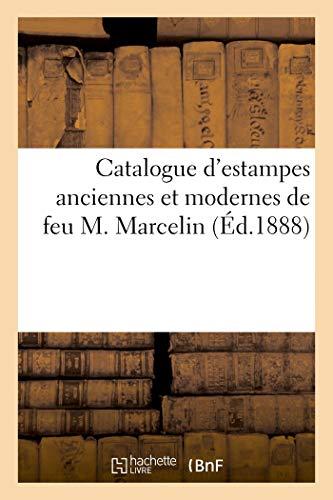 Catalogue d'estampes anciennes et modernes, principalement des écoles française et anglaise: du XVIIIe siècle, costumes, caricatures de feu M. Marcelin
