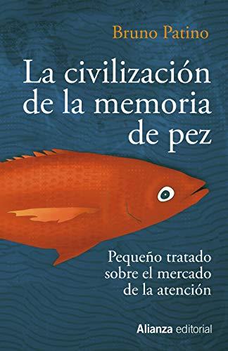 La civilización de la memoria de pez: Pequeño tratado sobre el mercado de la atención (Ensayo)