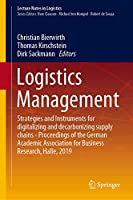 Logistics Management: Strategies and Instruments for digitalizing and decarbonizing supply chains - Proceedings of the German Academic Association for Business Research, Halle, 2019 (Lecture Notes in Logistics)