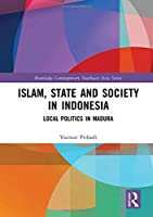 Islam, State and Society in Indonesia: Local Politics in Madura (Routledge Contemporary Southeast Asia Series)