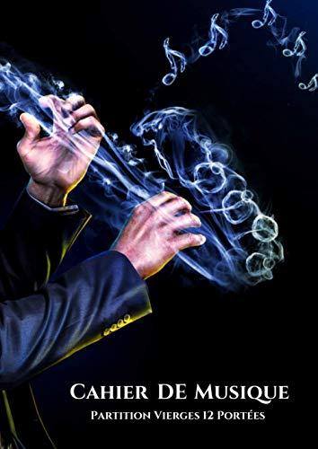 Cahier de Musique partitions vierges 12 portées: Avec titre,notation et sommaire : Grand Format : Idéal pour un musicien ou débutant : Couverture saxophone notes fumée.
