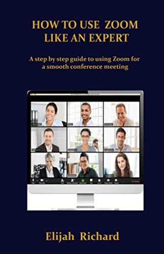 HOW TO USE ZOOM LIKE AN EXPERT: A step by step guide to using Zoom for a smooth conference meeting.