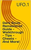 Dark Souls Remastered Guide - Walkthrough - Tips - Cheats - And More! (English Edition)