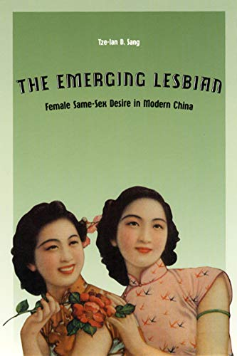 The Emerging Lesbian: Female Same-Sex Desire in Modern China (Worlds of Desire: The Chicago Series on Sexuality, Gender, and Culture)