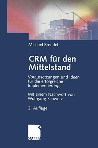 CRM für den Mittelstand: Voraussetzungen und Ideen für die erfolgreiche Implementierung (German Edition)