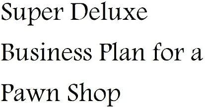 Super Deluxe Business Plan for a Pawn Shop (Fill-in-the-Blank Super Deluxe Business Plan for a Pawn Shop)