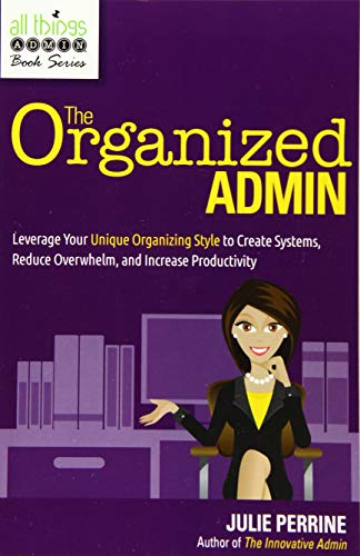 Compare Textbook Prices for The Organized Admin: Leverage Your Unique Organizing Style to Create Systems, Reduce Overwhelm, and Increase Productivity  ISBN 9780982943069 by Perrine, Julie