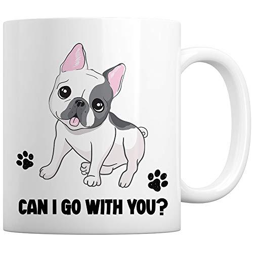 FoxWitch Funny French Bulldog Dog Lover Tea Cup - Can I Go with You Coffee Mug Gift for Dog Mom Dad - 11 Oz. Mug/White