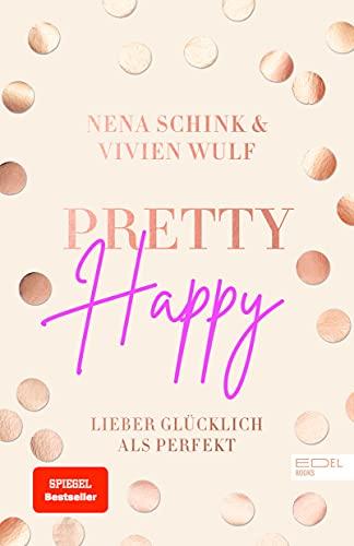 Buchseite und Rezensionen zu 'Pretty Happy: Lieber glücklich als perfekt (SPIEGEL-Bestseller)' von Nena Schink