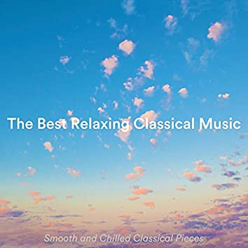 The Best Relaxing Classical Music: Smooth and Chilled Classical Pieces