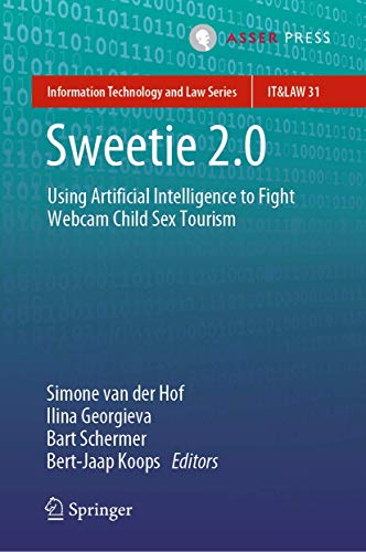 Sweetie 2.0: Using Artificial Intelligence to Fight Webcam Child Sex Tourism (Information Technology and Law Series (31), Band 31)