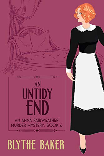 An Untidy End (An Anna Fairweather Murder Mystery Book 6) by [Blythe Baker]