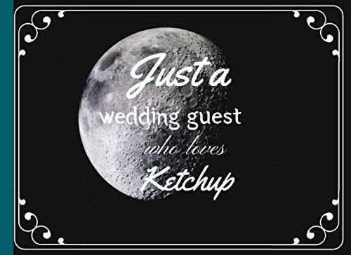 Just a wedding guest who loves Ketchup: Wedding Planner Book and Organizer Notebook -for The Bride, Complete Worksheets, Checklists, Create the Guest ... the Budget, Create a Playlist, Track Gifts