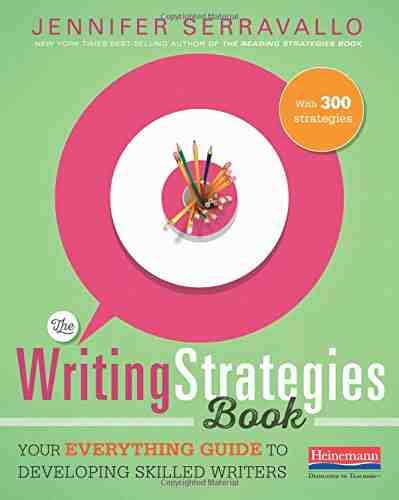 The Writing Strategies Book: Your Everything Guide to Developing Skilled Writers - Paperback by Jennifer Serravallo