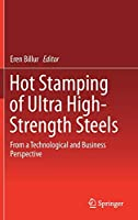 Hot Stamping of Ultra High-Strength Steels: From a Technological and Business Perspective