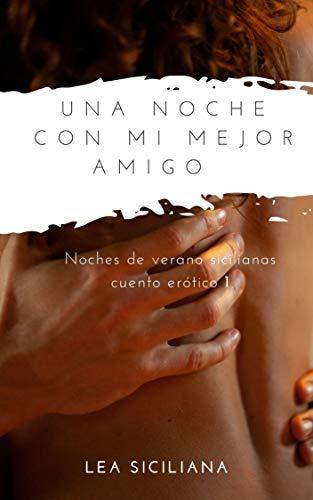 Una Noche con Mi Mejor Amigo: cuento erótico (Noches de verano sicilianas)