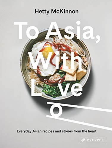 Compare Textbook Prices for To Asia, With Love: Everyday Asian Recipes and Stories From the Heart  ISBN 9783791386836 by McKinnon, Hetty