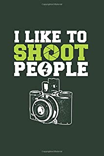 I like to Shoot People: Cool Animated Design For Photographer Camera Man Picture taking Photography Lover Notebook Composi...