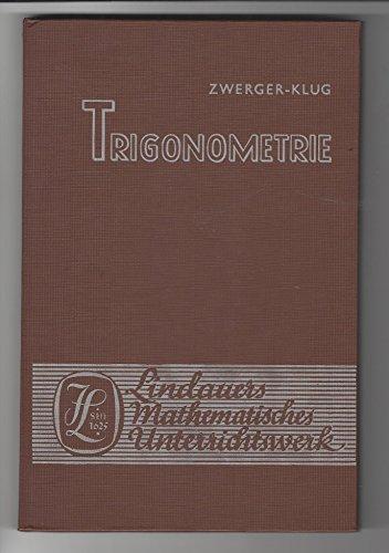 Lindauers mathematisches Unterrichtswerk. Mittelstufe.?Trigonometrie mit Aufgabensammlung. [Von] Zwerger ; Klug. [Bearb.] von Otto Teller
