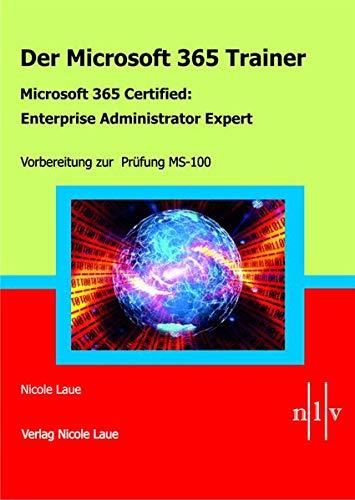 Der Microsoft 365 Trainer - Microsoft 365 Certified :Enterprise Administrator Expert: Vorbereitung zur Prüfung MS-100