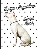 Dogo Argentino: Fantastic Record Keeping and Care Log Book For Your Dog: Makes Communication Easy For You and Your Doggy Carer