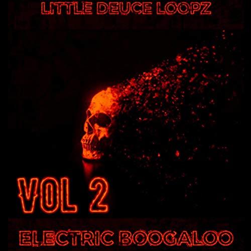 Little Deuce Loopz Electric Boogaloo, Vol. 2 [Explicit]