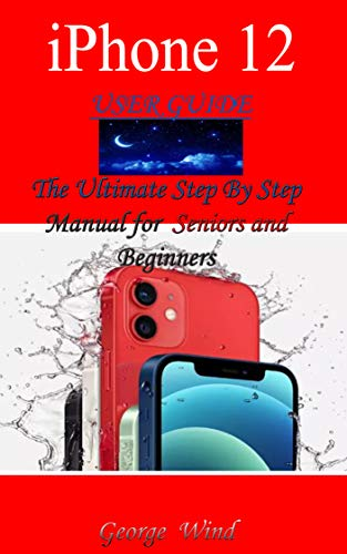 IPHONE 12 USER GUIDE: The Ultimate Step By Step Manual for Seniors and Beginners to Master the Apple's iPhone 12 Series with Complete Hands-On Tips and Tricks for iOs 14 (English Edition)