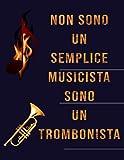 Non Sono Un Semplice Musicista, Sono Un Trombonista: Quaderno di Musica per Trombone | 12...