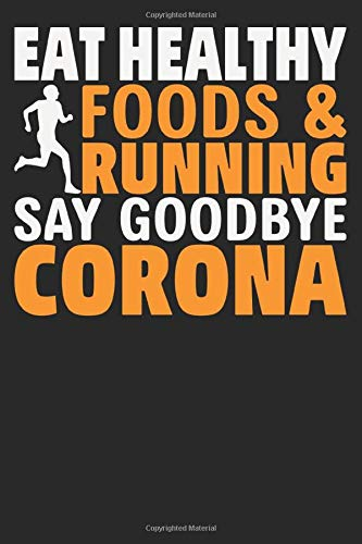 Eat Healthy Foods & Running say Goodbye Corona: Blank Lined Notebook Journal for Work, School, Office 6x9 100 page