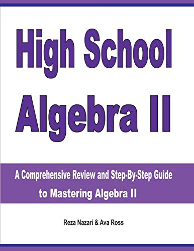 High school algebra ii: a comprehensive review and step-by-step guide to mastering algebra ii