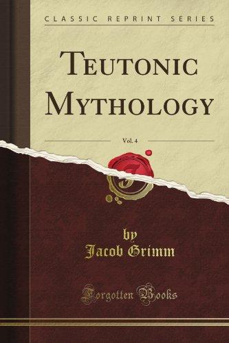 Teutonic Mythology, Vol. 4 (Classic Reprint)