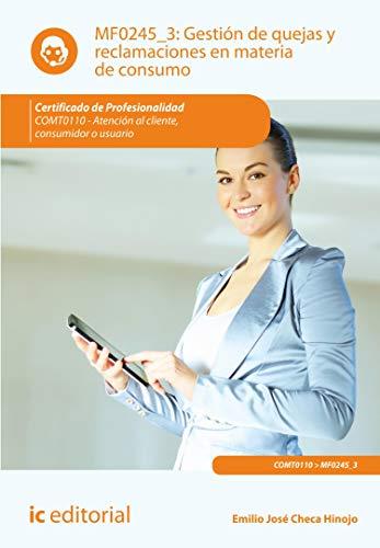 Gestión de quejas y reclamaciones en materia de consumo. COMT0110: Atención al cliente consumidor o usuario