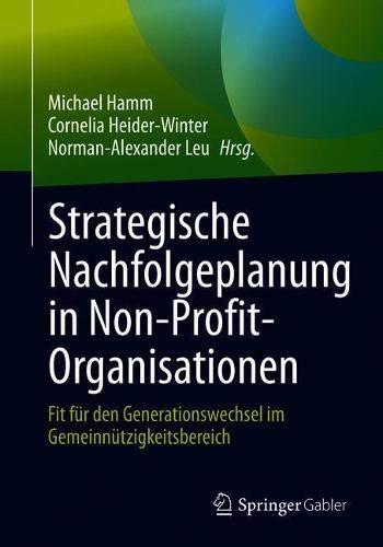 Strategische Nachfolgeplanung in Non-Profit-Organisationen: Fit für den Generationswechsel im Gemei