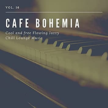 Cafe Bohemia - Cool And Free Flowing Jazzy Chill Lounge Music, Vol. 16