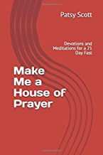 Make Me a House Of Prayer: Devotions and Meditations for a 21 Day Fast