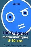 100 Enigmes mathématiques 8-10 ans