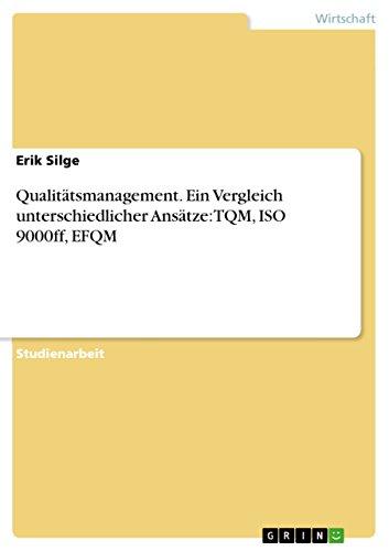 Qualitätsmanagement. Ein Vergleich unterschiedlicher Ansätze: TQM, ISO 9000ff, EFQM