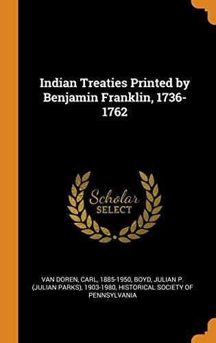 Indian Treaties Printed by Benjamin Franklin, 1736-1762