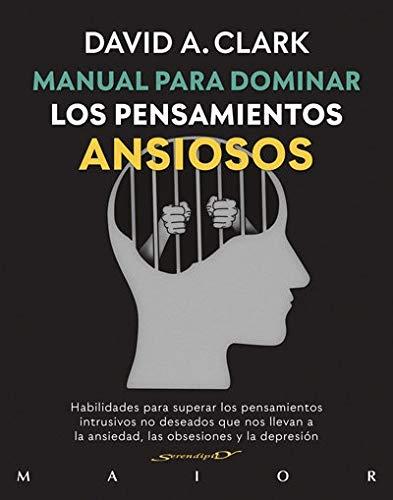 Manual para dominar los Pensamientos Ansiosos: 66 (Habilidades para superar los pensamientos intrusivos no deseados que nos llevan a la ansiedad, las obsesiones y la depresión.)