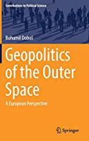 Geopolitics of the Outer Space: A European Perspective (Contributions to Political Science)