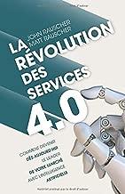 La révolution des services 4.0: Comment devenir dès aujourd'hui le leader de votre marché avec l'intelligence artificielle (French Edition)
