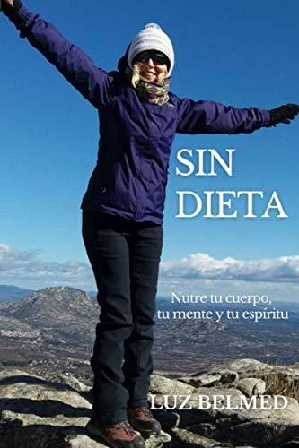 SIN DIETA: Nutre tu cuerpo, tu mente y tu espíritu