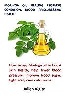 Moringa oil healing psoriasis condition, blood pressure&skin health