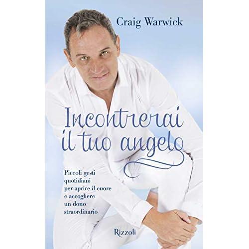 Incontrerai il tuo angelo. Piccoli gesti quotidiani per aprire il cuore e accogliere un dono straordinario