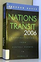 Nations in Transit 2006: Democratization from Central Europe to Eurasia