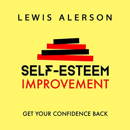 Self Esteem Improvement: Learn How to Be Confident Again & Achieve Stress Reduction, Self Respect, & Self Confidence audiobook cover art